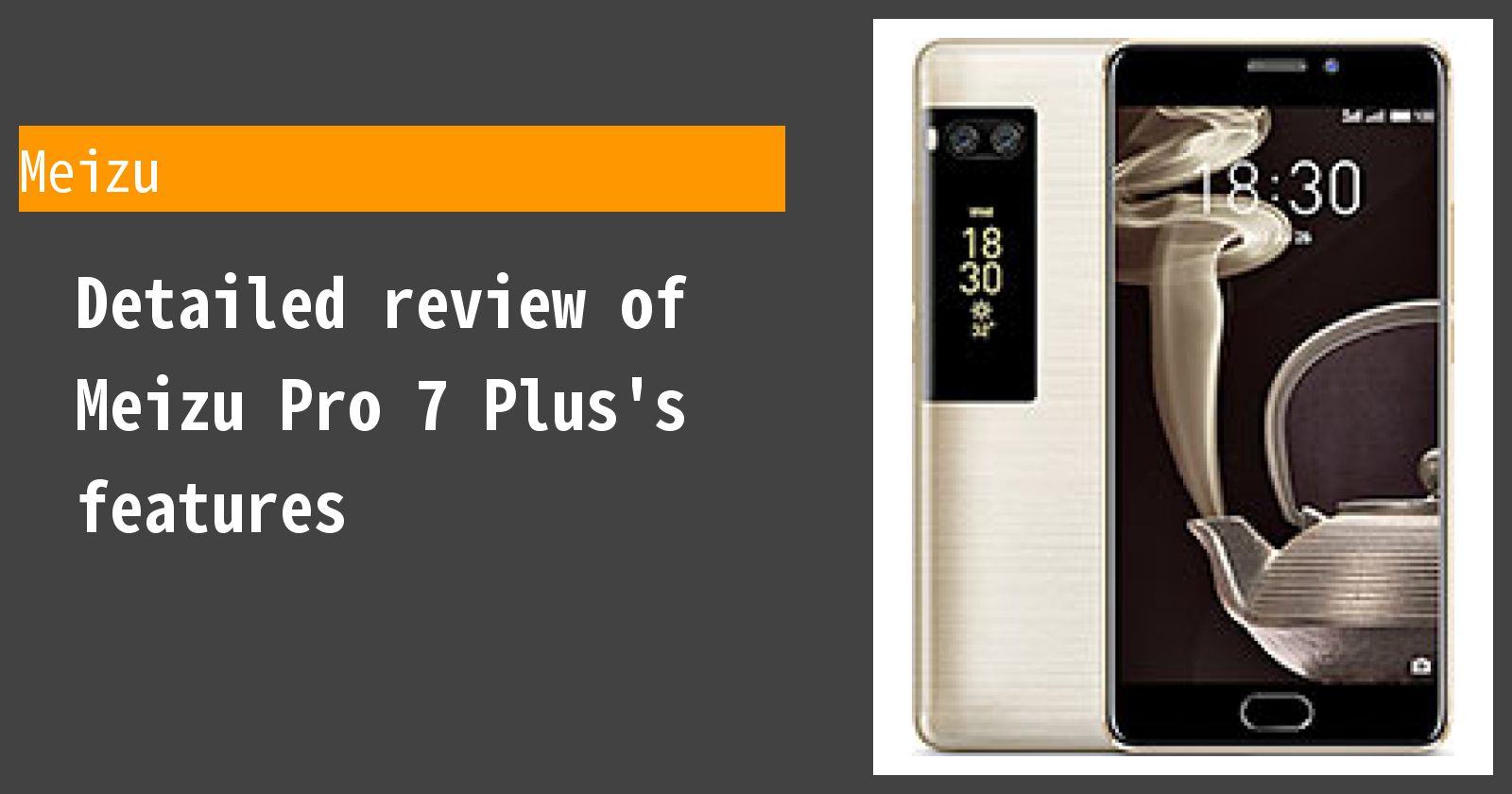 Detailed review of Meizu Pro 7 Plus's features