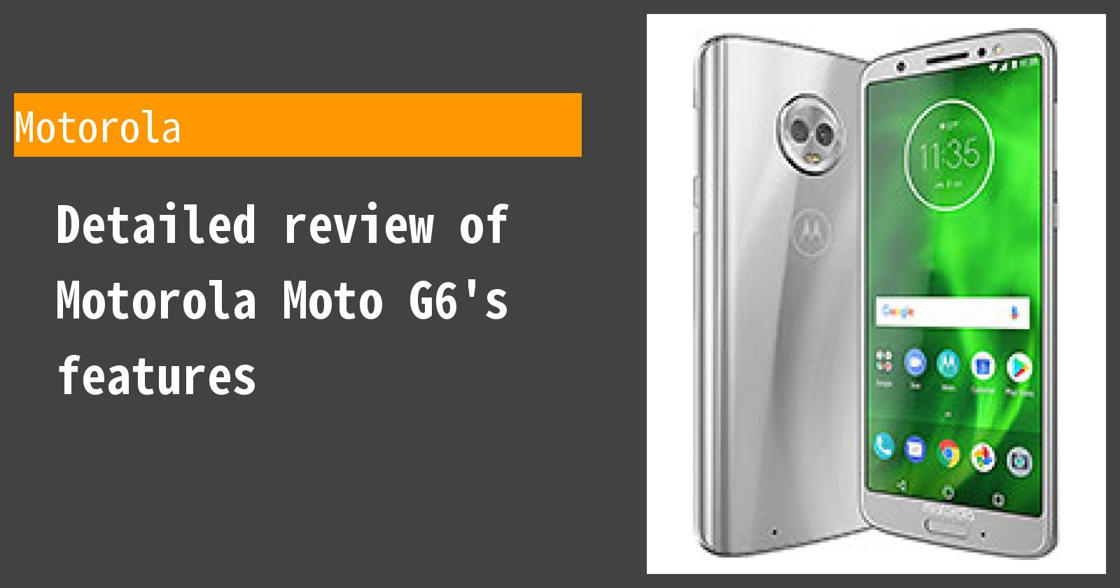 Detailed review of Motorola Moto G6's features