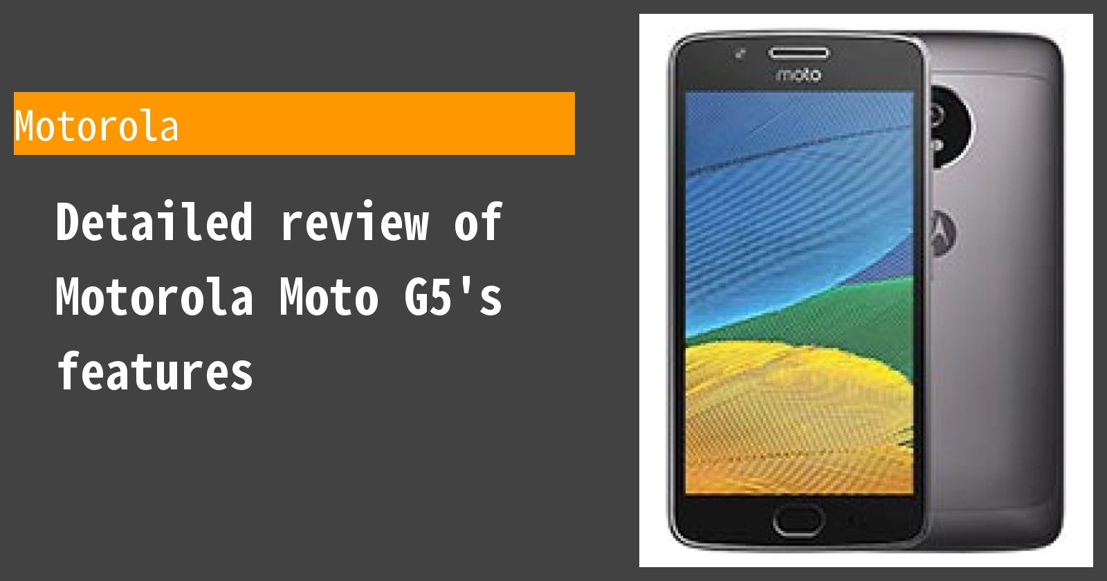 Detailed review of Motorola Moto G5's features