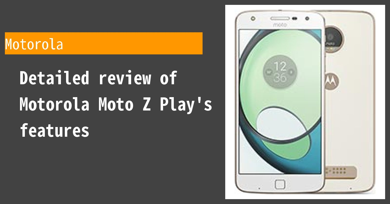Detailed review of Motorola Moto Z Play's features