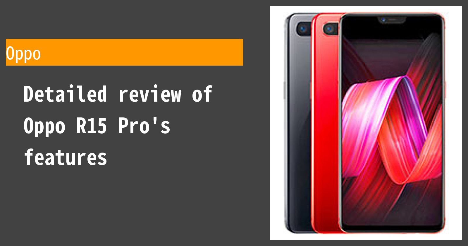 Detailed review of Oppo R15 Pro's features