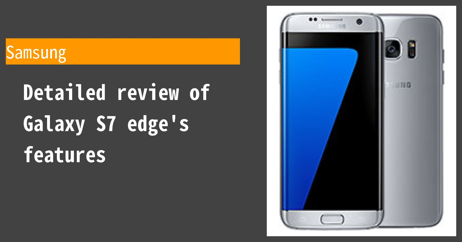 Detailed review of Galaxy S7 edge's features