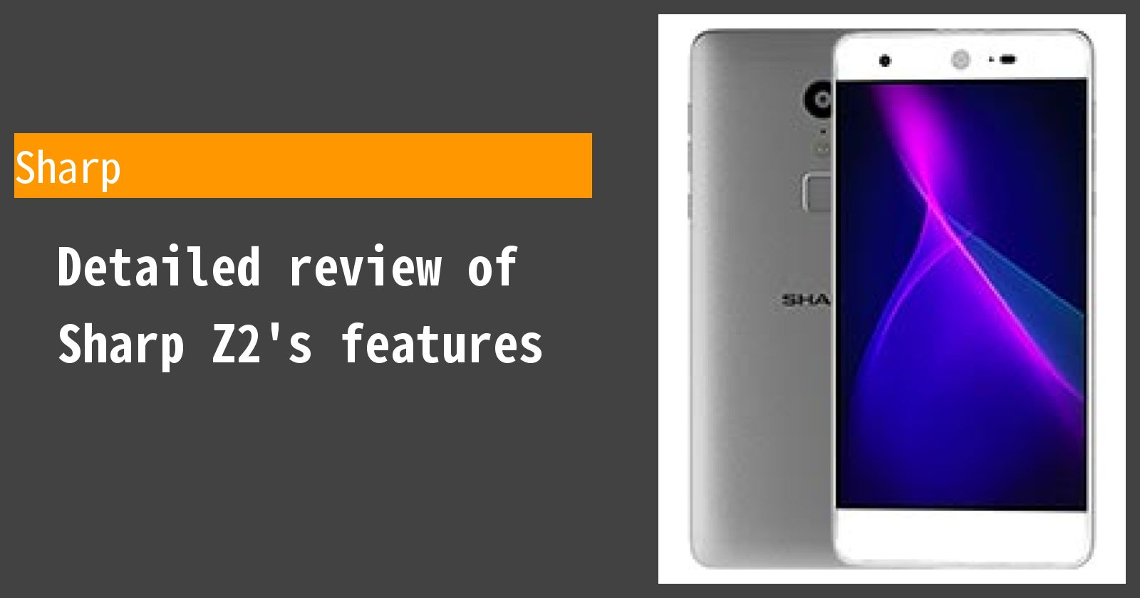 Detailed review of Sharp Z2's features