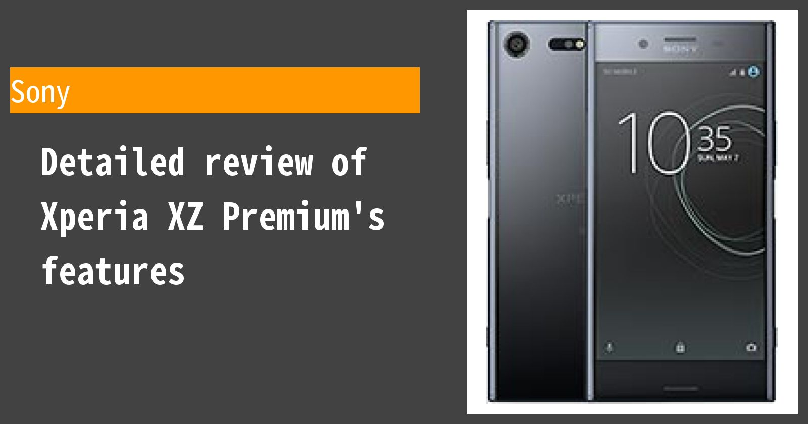 Detailed review of Xperia XZ Premium's features