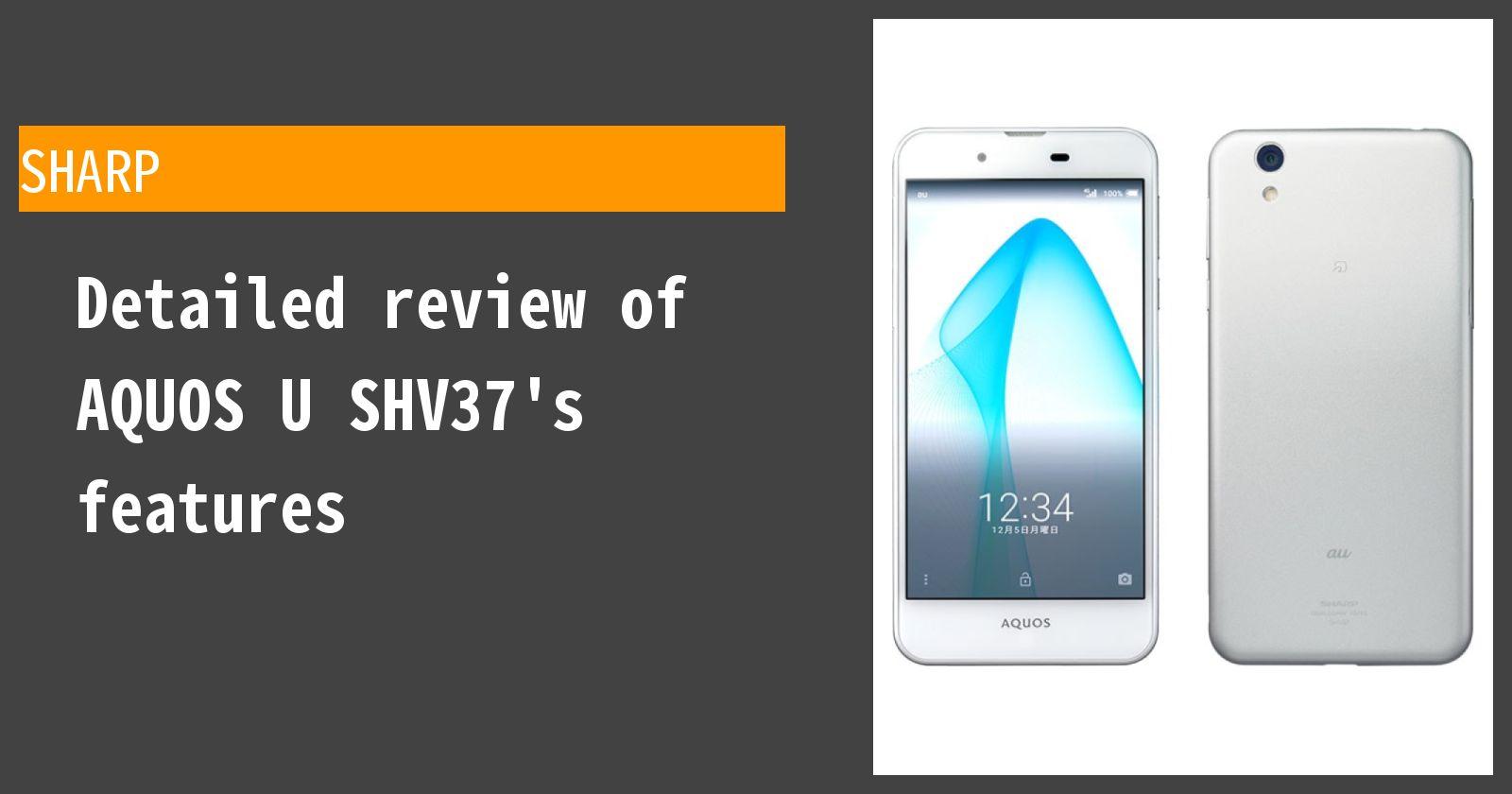 Detailed review of AQUOS U SHV37 au's features