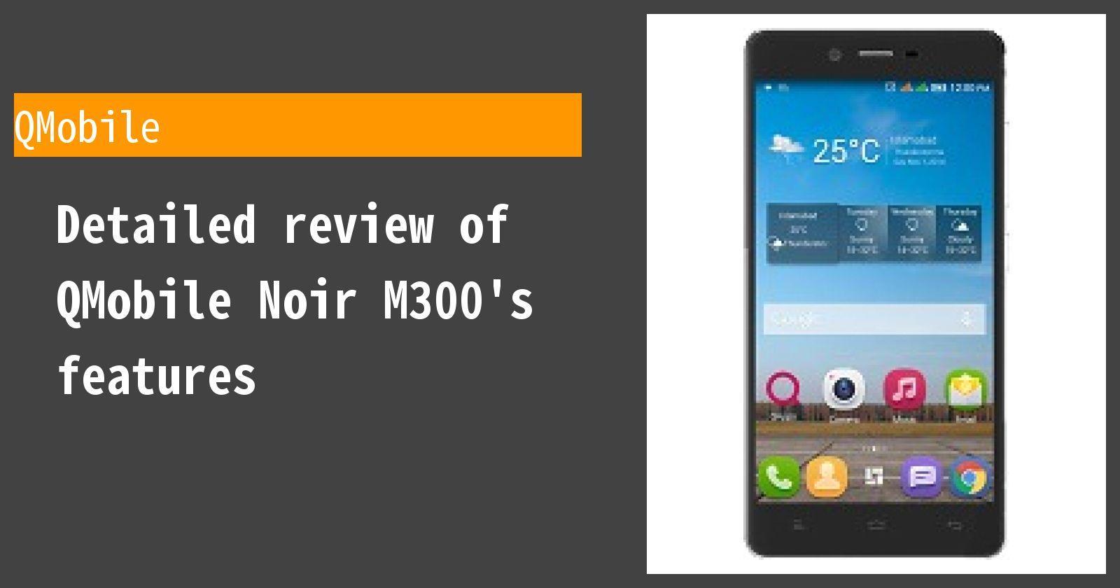 Detailed review of QMobile Noir M300's features