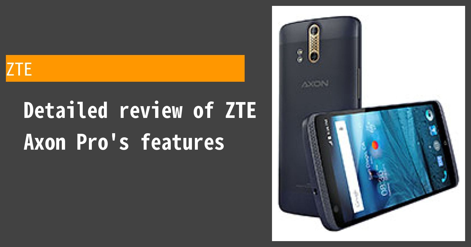 Detailed review of ZTE Axon Pro's features