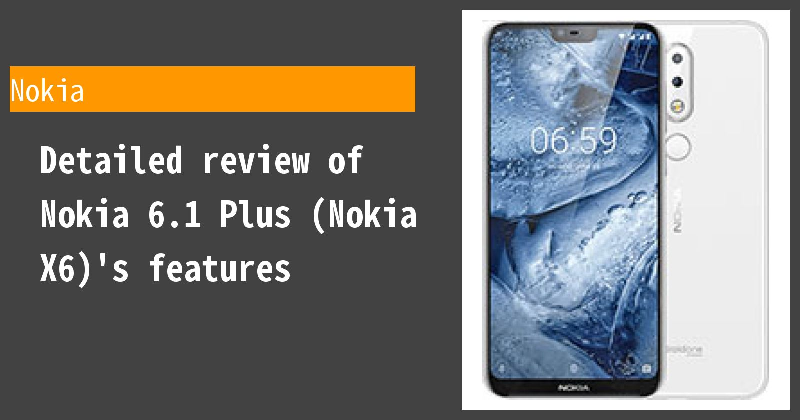 Detailed review of Nokia 6.1 Plus (Nokia X6)'s features