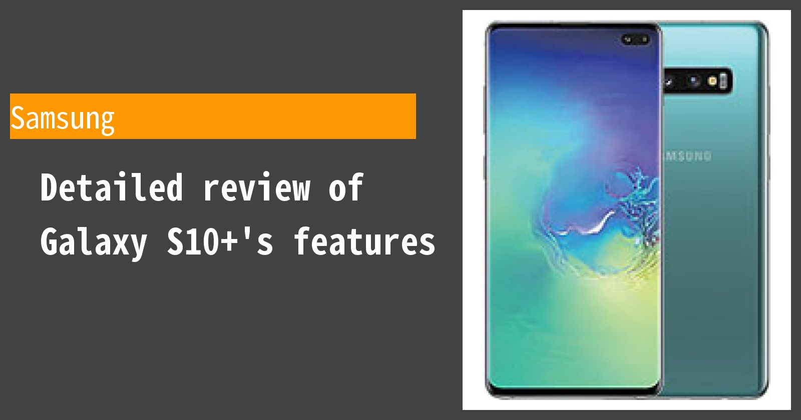 Detailed review of Galaxy S10+'s features