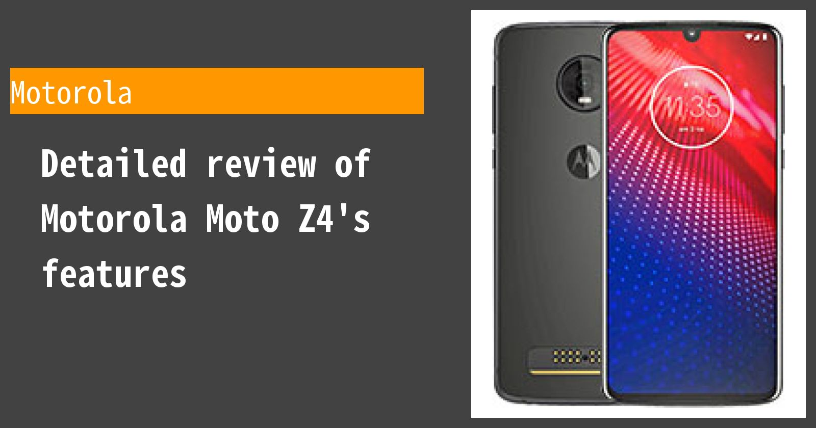 Detailed review of Motorola Moto Z4's features