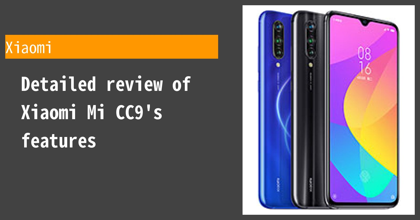 Detailed review of Xiaomi Mi CC9's features