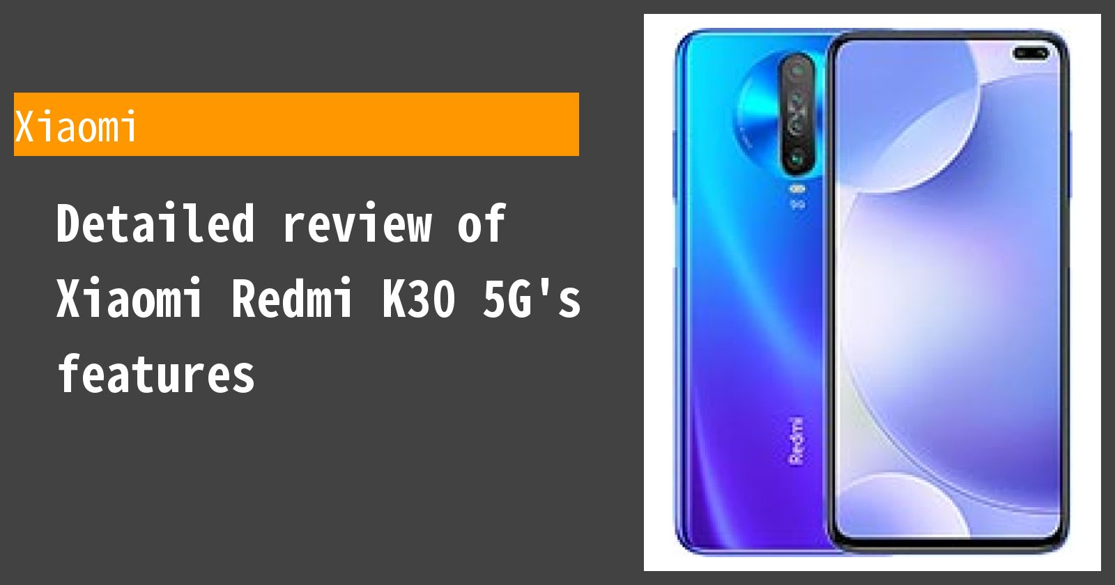 Detailed review of Xiaomi Redmi K30 5G's features