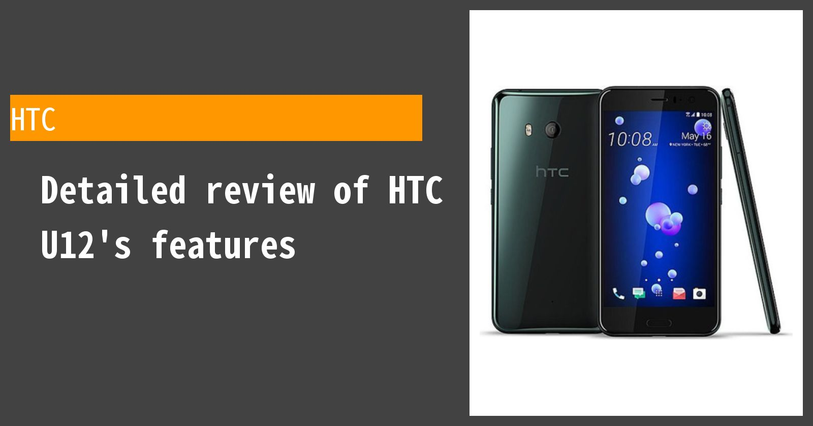 Detailed review of HTC U12's features