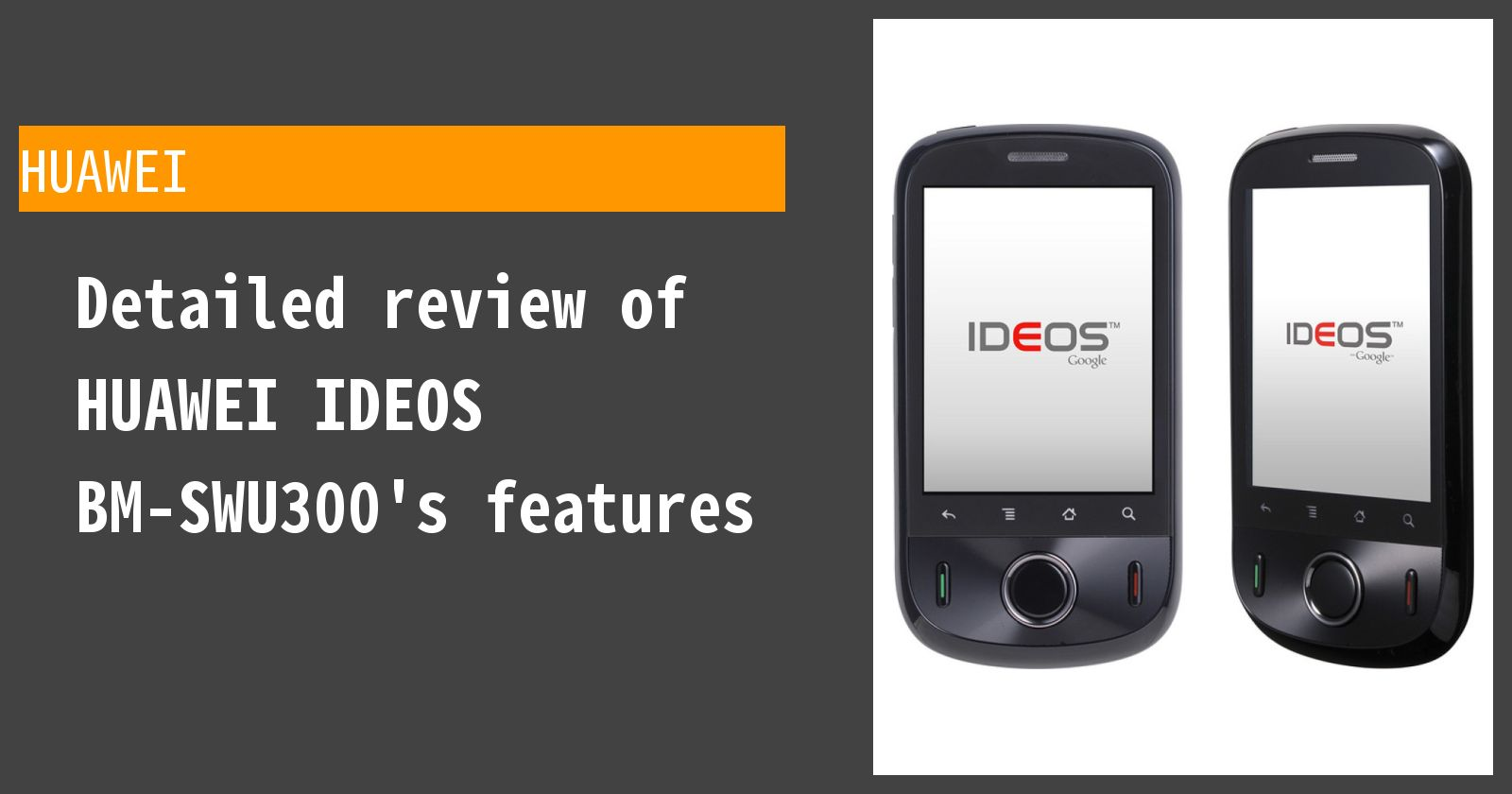 Detailed review of HUAWEI IDEOS BM-SWU300's features