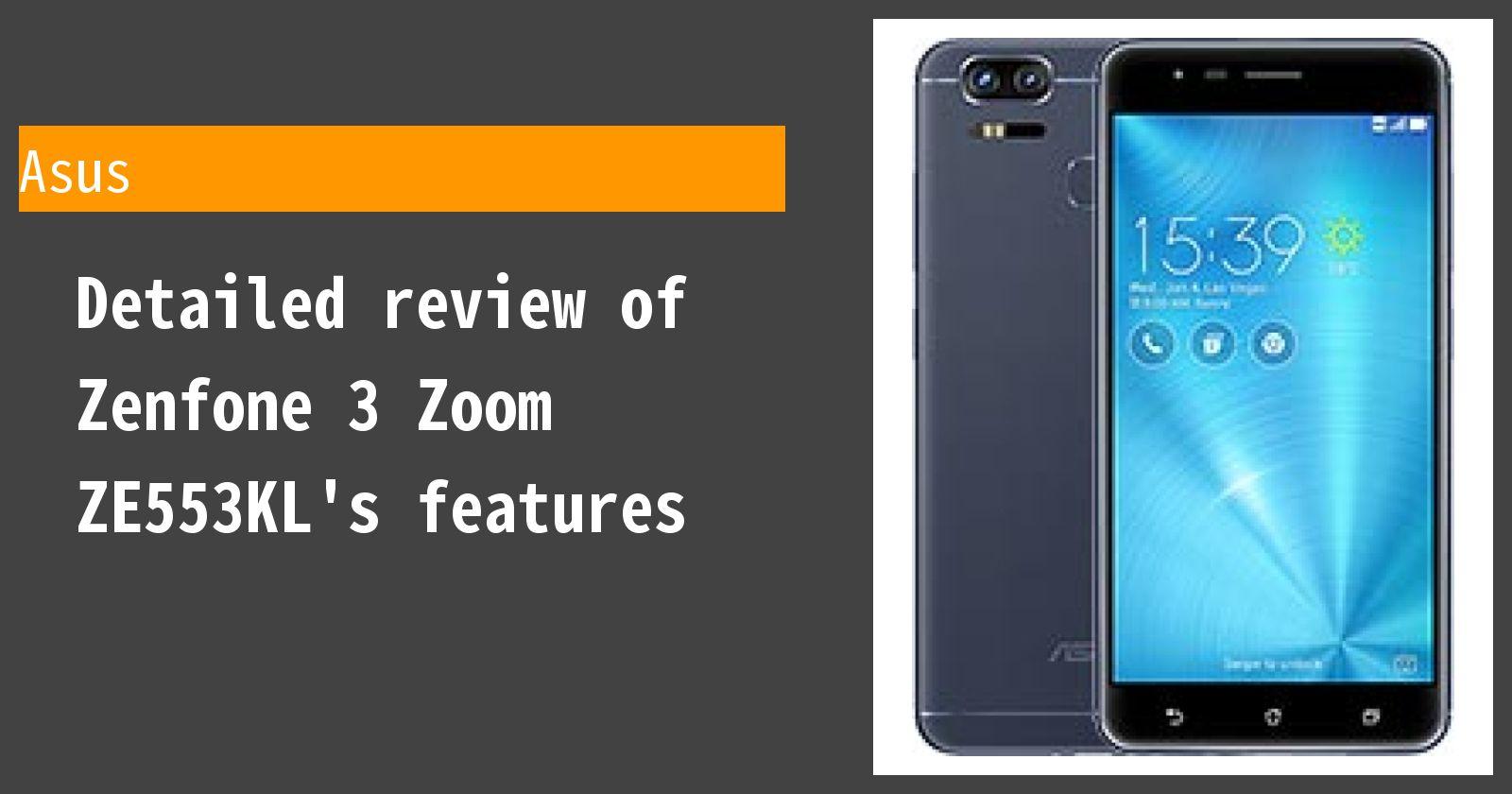 Detailed review of Zenfone 3 Zoom ZE553KL's features
