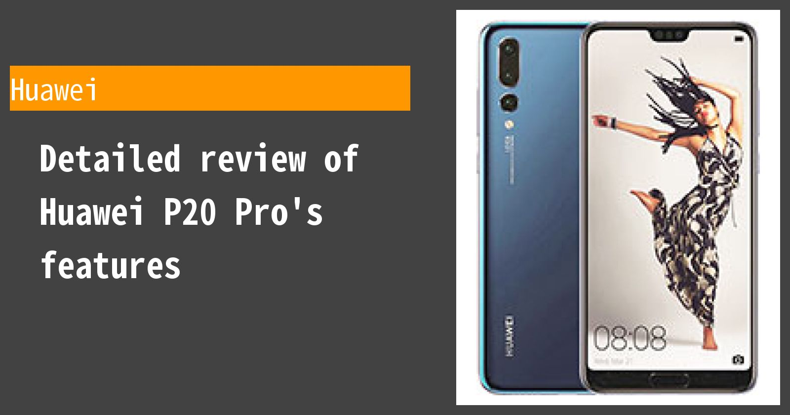 Detailed review of Huawei P20 Pro's features